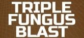 Triple Fungus Blast